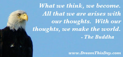 All that we are arises with our thoughts. With our thoughts, we make the world. - The Buddha