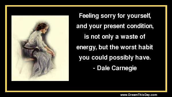Quotes About Feeling Sorry for Yourself