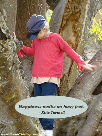 Short Quotes. Happiness walks on busy feet. - Kitte Turmell